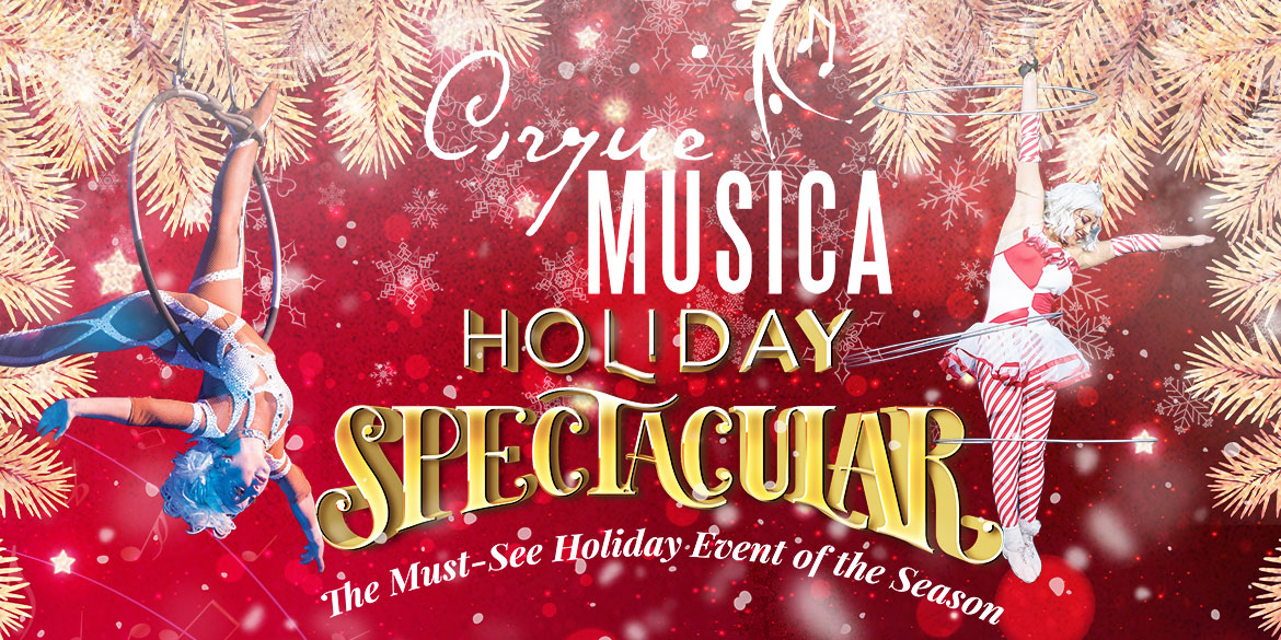Cirque Musica Holiday Spectacular - December 19, 2021